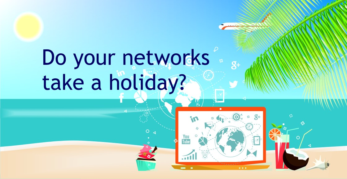 Do your networks take a holiday?